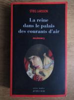 Stieg Larsson - La reine dans le palais des courants d'air (volumul 3)