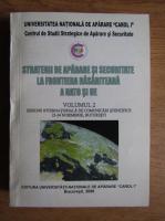 Anticariat: Strategii de aparare si securitate la frontiera rasariteana a NATO si UE (volumul 2)