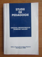 Studii de pedagogie. Omagiu profesorului Dumitru Salade la implinirea varstei de 85 de ani