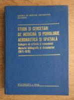 Studii si cercetari de medicina si psihologie aeronautica si spatiala. Culegere de articole si comunicari, material bibliografic si documentar 1971-1975