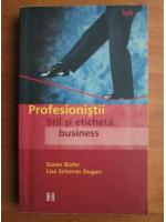 Anticariat: Susan Bixler - Profesionistii. Stil si eticheta business