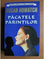 Anticariat: Susan Howatch - Pacatele parintilor