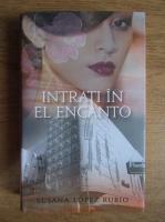 Anticariat: Susana Lopez Rubio - Intrati in El Encanto