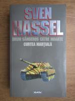 Sven Hassel - Opere complete, volumul 6. Drum sangeros catre moarte. Curtea martiala