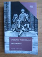 Svetlana Aleksievici - Ultimii martori. Solo pentru un glas de copil