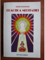 Anticariat: Swami Sivananda - Practica meditatiei
