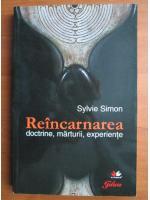 Sylvie Simon - Reincarnarea. Doctrine, maturii, experiente