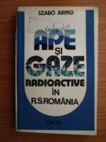 Anticariat: Szabo Arpad - Ape si gaze radioactive in Romania