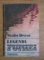 Anticariat: Szabo Dezso - Legenda funiei
