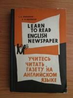 Anticariat: T. A. Zrazhevskaya, I. M. Kozlovskaya - Learn to read english newspapers