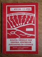 Anticariat: T.I. Ardelean, C.D. Avram - Teoria creationista a universului. Golful Crisului Alb. Centrul centrelor fenomenelor cosmice