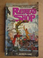Anticariat: T. Jackson King - Retread shop
