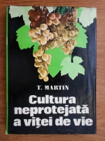 Anticariat: T. Martin - Cultura neprotejata a vitei de vie