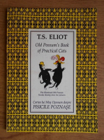 T. S. Eliot - Old Possum's book of practical cats. Cartea lui Mos Oposum despre pisicile poznase