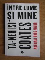Ta-Nehisi Coates - Intre lume si mine