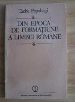 Anticariat: Tache Papahagi - Din epoca de formatiune a limbei romane