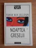 Anticariat: Tahar Ben Jelloun - Noaptea greselii