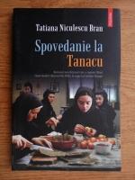 Anticariat: Tatiana Niculescu Bran - Spovedanie la Tanacu