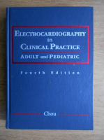 Anticariat: Te-Chuan Chou - Electrocardiography in clinical practice. Adult and pediatric