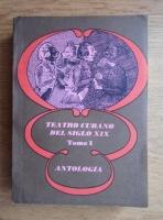 Anticariat: Teatro cubano del siglo XIX. Antologia (volumul 1)
