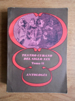 Anticariat: Teatro cubano del siglo XIX (volumul 2)