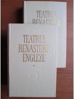 Teatrul renasterii engleze (2 volume)