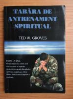 Ted W. Groves - Tabara de antrenament spiritual