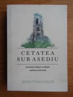 Teodor Baconschi - Cetatea sub asediu. Insemnari despre credinta, ratiune si terorism