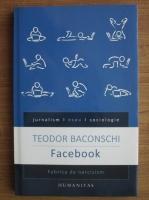 Teodor Baconschi - Facebook. Fabrica de narcisism
