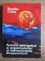 Teodor Caba - Functia energetica a organismului si mecanismele acupuncturii