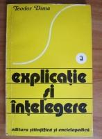 Anticariat: Teodor Dima - Explicatie si intelegere (volumul 1)