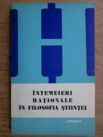 Anticariat: Teodor Dima - Intemeieri rationale in filosofia stiintei