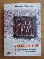 Anticariat: Teodor Popescu - Serii de timp, aplicatii in analiza sistemului