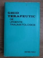 Teodor Sora - Ghid terapeutic de urgente traumatologice