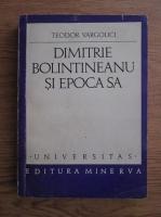 Anticariat: Teodor Vargolici - Dimitrie Bolintineanu si epoca sa