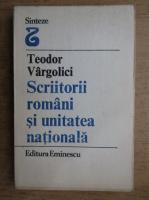 Anticariat: Teodor Vargolici - Scriitorii romani si unitatea nationala