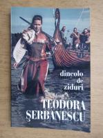 Anticariat: Teodora Serbanescu - Dincolo de ziduri