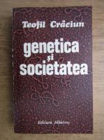 Teofil Craciun - Genetica si societatea