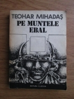 Anticariat: Teohar Mihadas - Pe muntele Ebal