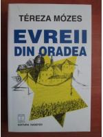 Anticariat: Tereza Mozes - Evreii din Oradea
