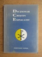Anticariat: Tertulian Langa - Dictionar Crestin Explicativ