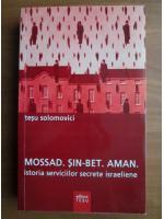 Tesu Solomovici - Mossad. Sin-Bet. Aman. Istoria serviciilor secrete israeliene