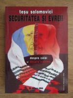 Anticariat: Tesu Solomovici - Securitatea si evreii. Despre calai si despre victime (volumul 1)