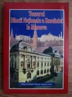 Anticariat: Tezaurul Bancii Nationale a Romaniei la Moscova