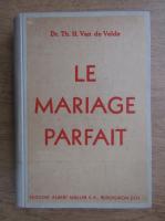 Anticariat: Th. H. van de Velde - Le mariage parfait (1945)