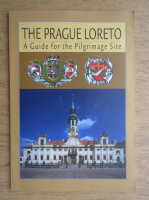 The Prague Loreto. A guide for the Pilgrimage Site