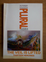 Anticariat: The Romanian cultural foundation plural culture and civilization. The veil is lifted thirteen heroines