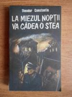 Anticariat: Theodor Constantin - La miezul noptii va cadea o stea