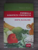 Theodore A. Baroody - Formula sanatatii perfecte. Dieta alcalina