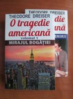 Theodore Dreiser - O tragedie americana (volumele 1, 2)